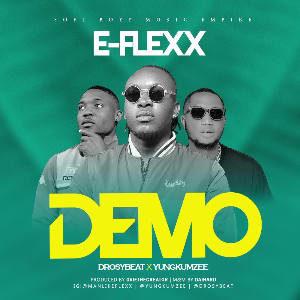 E-Flexx - Demo ft. Drosy & Yung Kumzy